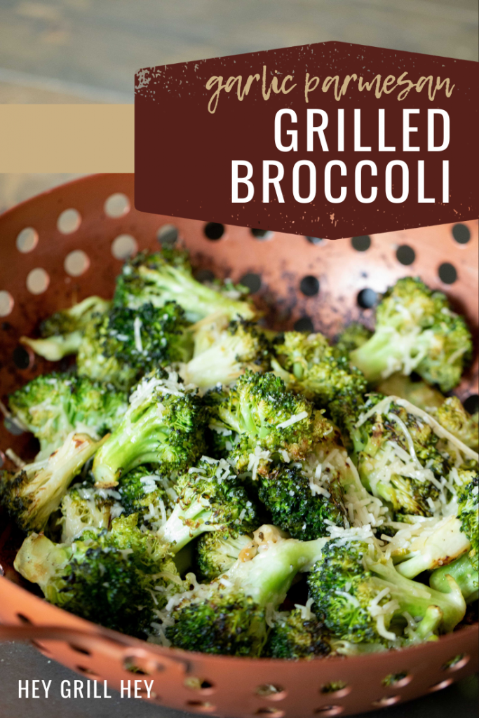 "Garlic Parmesan grilled broccoli in a copper vegetable basket. Text overlay: ""Garlic Parmesan Grilled Broccoli."""